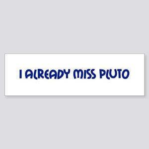 I Already Miss Pluto Bumper Sticker