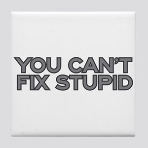 You can't fix stupid Tile Coaster
