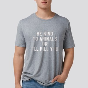 Be Kind To Animals Or I&#39 Mens Tri-blend T-Shirt