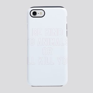 Be Kind To Animals Or I'll iPhone 7 Tough Case