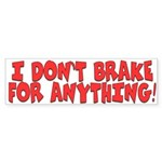 I Don't Brake For...Bumper Sticker