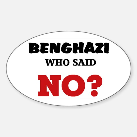 Benghazi Who Said NO? Sticker (Oval)