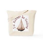 I'd Rather Be Sailing Tote Bag