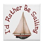 I'd Rather Be Sailing Tile Coaster