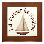 I'd Rather Be Sailing Framed Tile