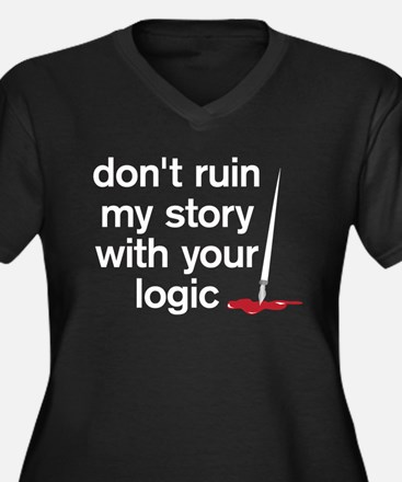 Dont ruin my story with your logic Women's Plus Si