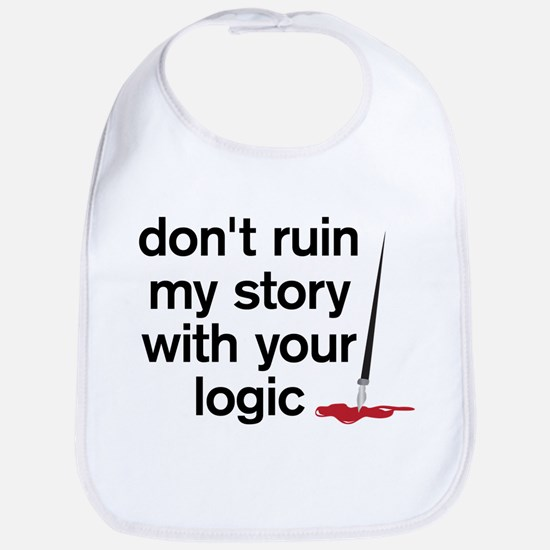 Dont ruin my story with your logic Bib