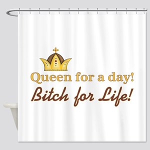 QUEEN FOR A DAY... Shower Curtain