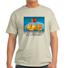 If You Want Perky... T-Shirt