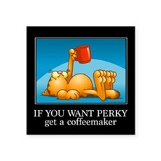 """IF YOU WANT PERKY... Square Sticker 3"""" x 3&qu"""