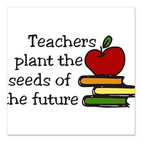 "Teachers Plant Seeds Square Car Magnet 3"" x 3"""