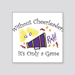 "Without Cheerleaders Square Sticker 3"" x 3"""