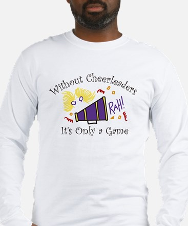 Without Cheerleaders Long Sleeve T-Shirt
