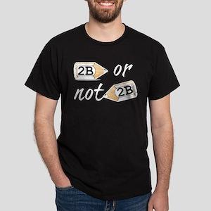 2B or not 2b Dark T-Shirt