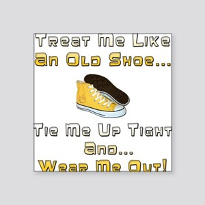 """Tie Me Up And Wear Me Out Square Sticker 3"""" x 3"""""""