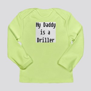 My Daddy Is A Driller Long Sleeve Infant T-Shirt