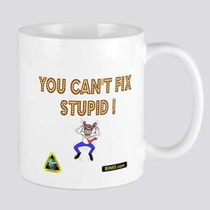 You cant fix stupit! Mug
