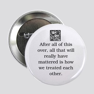 "HOW WE TREAT EACH OTHER (ORIGINAL) 2.25"" Button"