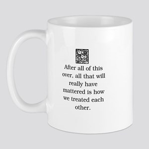 HOW WE TREAT EACH OTHER (ORIGINAL) Mug