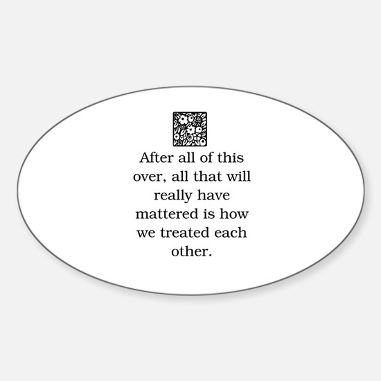 HOW WE TREAT EACH OTHER (ORIGINAL) Sticker (Oval)