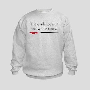 The evidence isnt the whole story Kids Sweatshirt