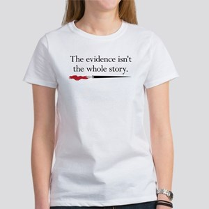 The evidence isnt the whole story Women's T-Shirt