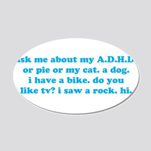 Funny Ask Me About My ADHD 20x12 Oval Wall Decal