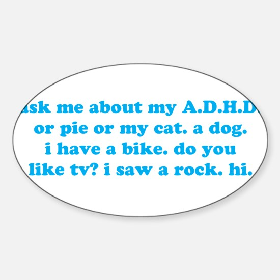 Funny Ask Me About My ADHD Sticker (Oval)