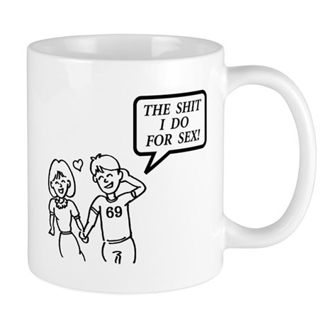 """The shit I do for sex!"" Mug"