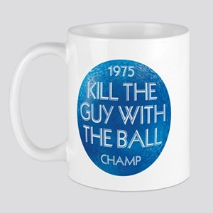 KILL THE GUY WITH THE BALL 1975 Champ - Mug