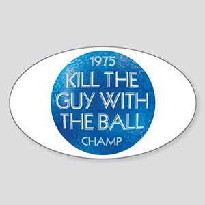 KILL THE GUY WITH THE BALL 1975 Champ - Sticker