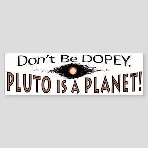 Pluto is a Planet Dopey Bumper Sticker