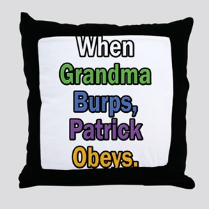 When Grandma Burps, Patrick Obeys. Throw Pillow