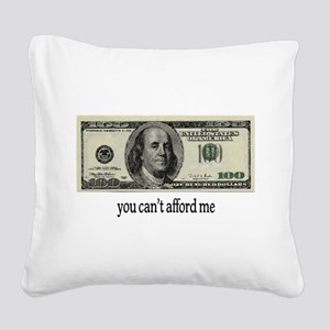 You Cant Afford Me Square Canvas Pillow