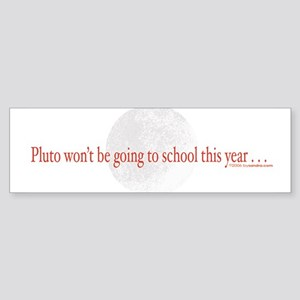 No School for Pluto Bumper Sticker