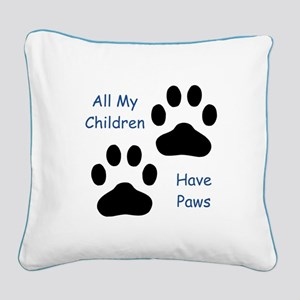 All My Children Have Paws 1 Square Canvas Pillow