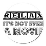 RELAX NOT EVEN Round Car Magnet