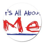its all about me Round Car Magnet