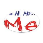 its all about me Oval Car Magnet