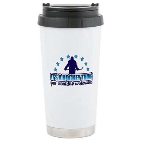 Its A Hockey Thing Stainless Steel Travel Mug