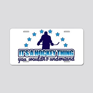 Its A Hockey Thing Aluminum License Plate