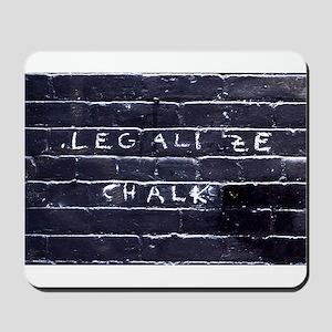 Street Wisdom: Legalize Chalk Mousepad