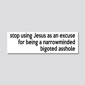 Stop Using Jesus As An Excuse Car Magnet 10 x 3