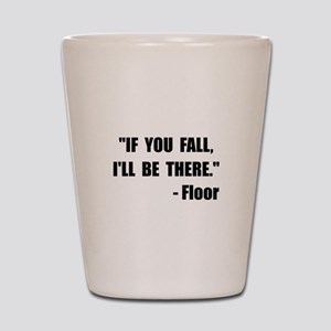 Fall Floor Quote Shot Glass