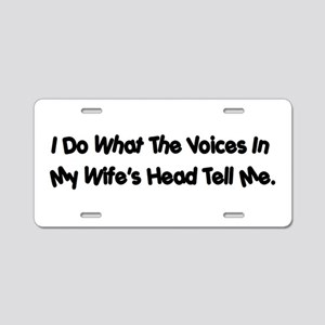 I do what the voices in my wifes head tell me Alum
