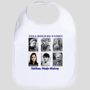 Well-Behaved Women Seldom Make History Bib