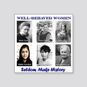 Well-Behaved Women Seldom Make History Square Stic