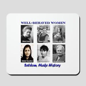 Well-Behaved Women Seldom Make History Mousepad