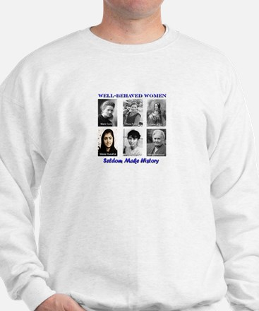 Well-Behaved Women Seldom Make History Sweatshirt