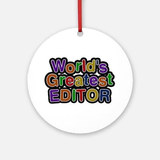 World's Greatest EDITOR Round Ornament